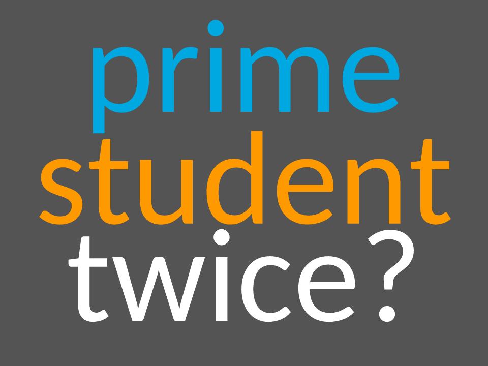 Amazon Prime Student twice?