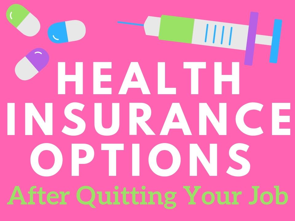 Health Insurance Options After Quitting Your Job