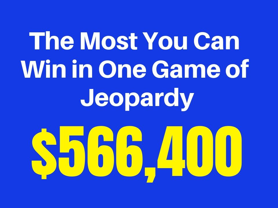 $566,400 is the most you can win in a game of Jeopardy