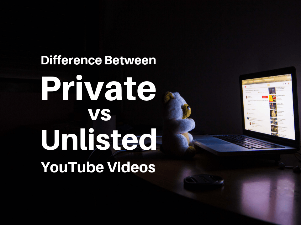 Difference between YouTube private vs unlisted videos